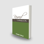 """""""Beyond Evangelical"""" by Frank Viola: AReview"""