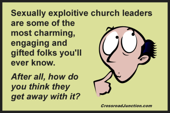 "Sexually exploitive church ""leaders"" are not unique to any one type of church - hierarchical, congregational, organic, whatever. Don't be naive, they count on your silence. Only zero tolerance and exposing them will protect others. Scripture commands it. Confronting Abusive Pastors: A Mandatory Public Reprimand"