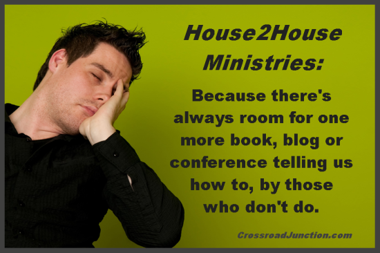 House2House Ministries: Because there's always room for one more book, blog or conference telling us how to, by those who don't do.